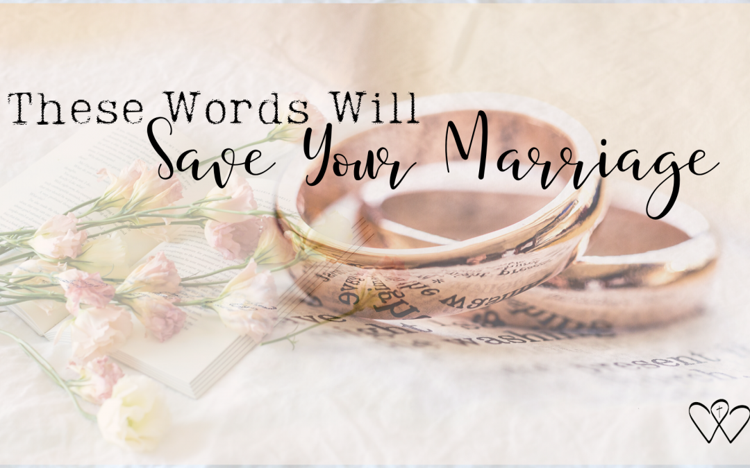 These Words Will Save Your Marriage